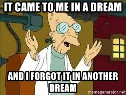 it-came-to-me-in-a-dream-and-i-forgot-it-in-another-dream