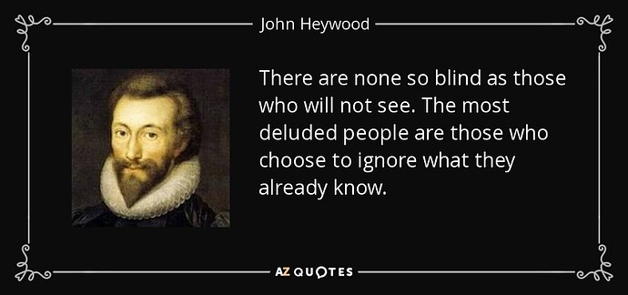 quote-there-are-none-so-blind-as-those-who-will-not-see-the-most-deluded-people-are-those-john-heywood-85-59-68