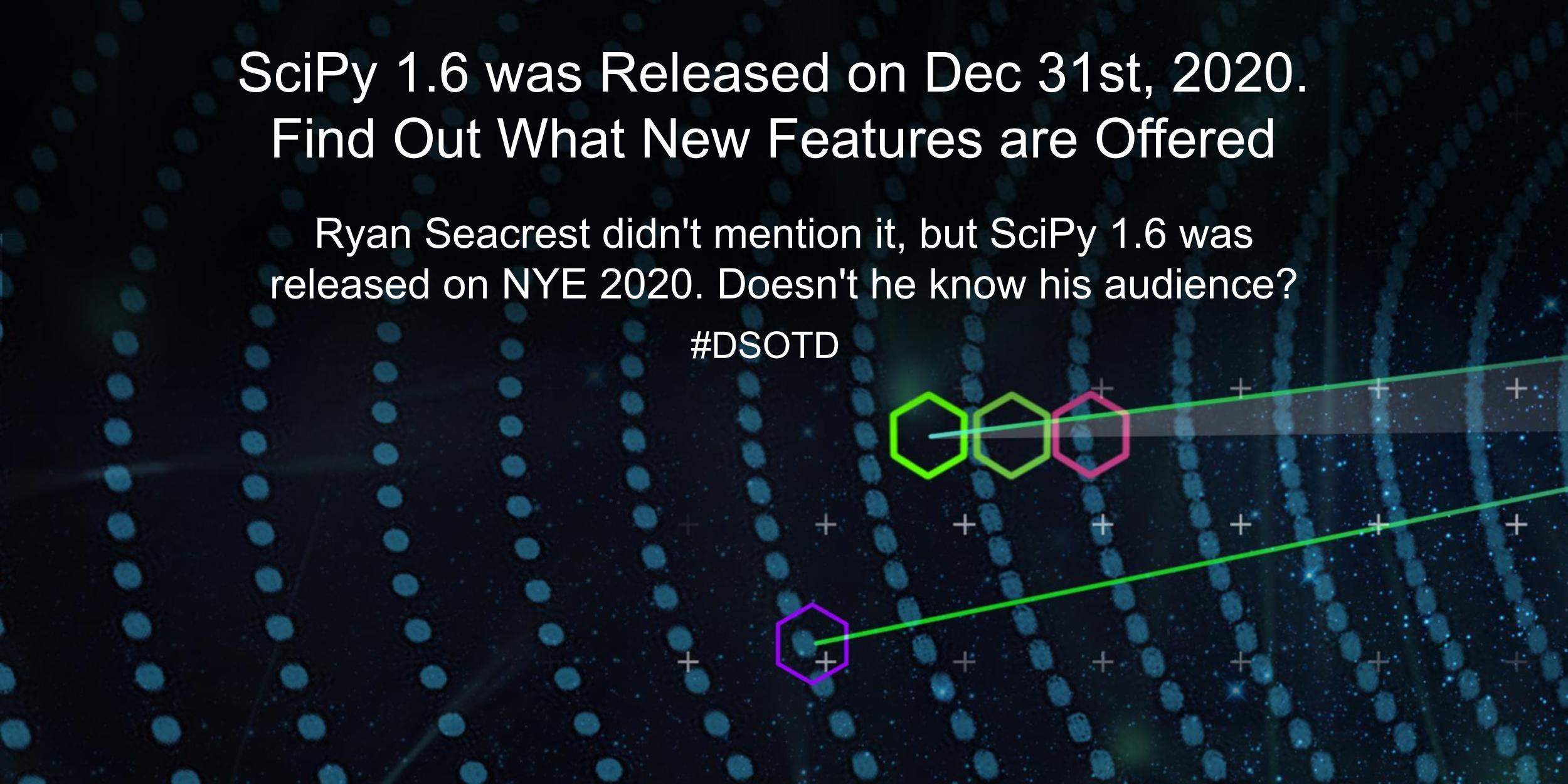Ryan Seacreast didn't mention it, but ScyPy 1.6 was released on NYE 2020. Doesn't he know his audience?
