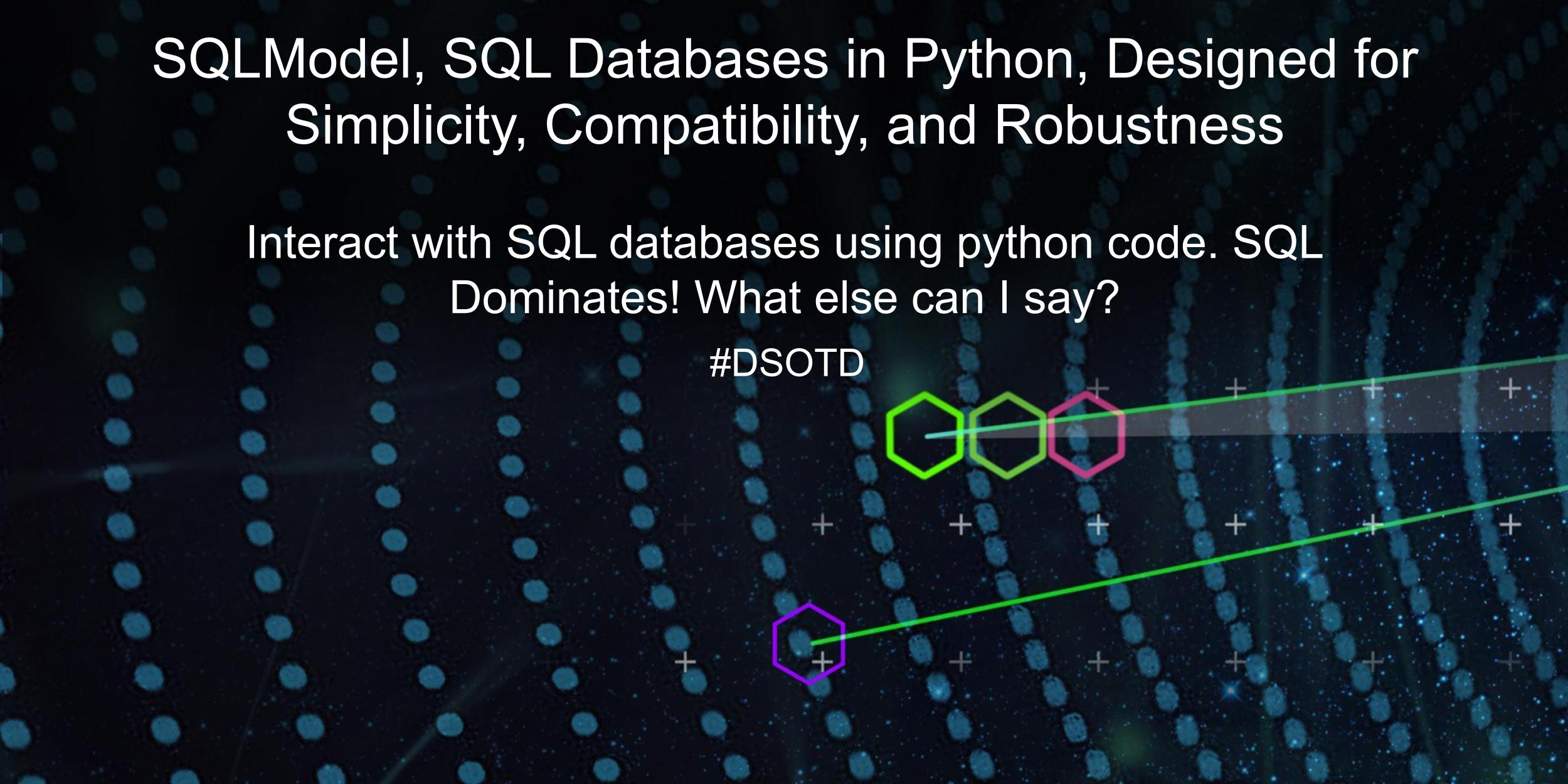 Interact with SQL databases using python code. SQL Dominates! What else can I say?