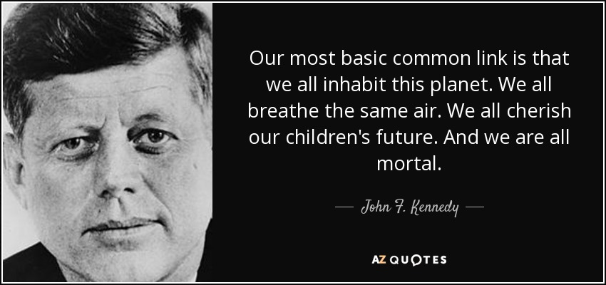 quote-our-most-basic-common-link-is-that-we-all-inhabit-this-planet-we-all-breathe-the-same-john-f-kennedy-15-61-73