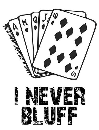 Not bluffing