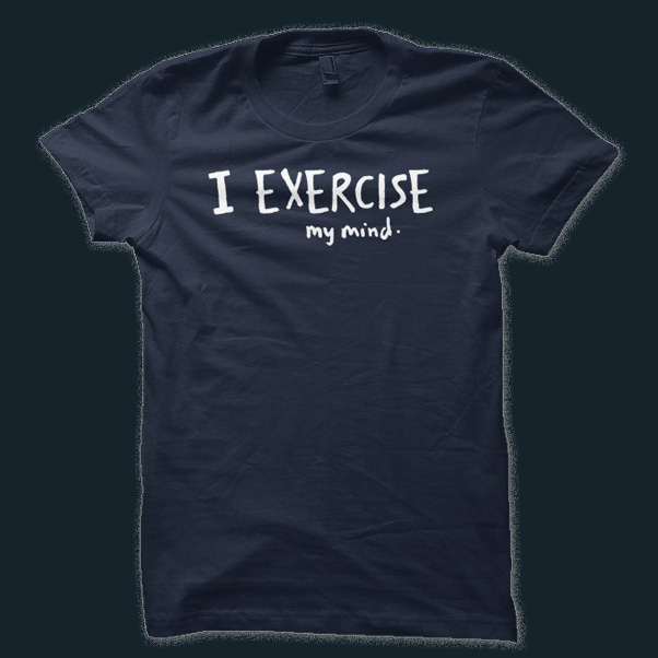 I exercise (my mind)