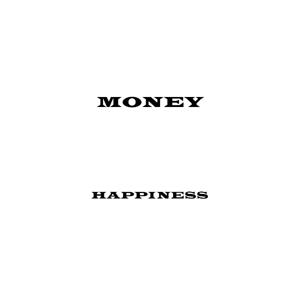 if you have money,but i have happiness