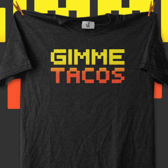 GIMME TACOS